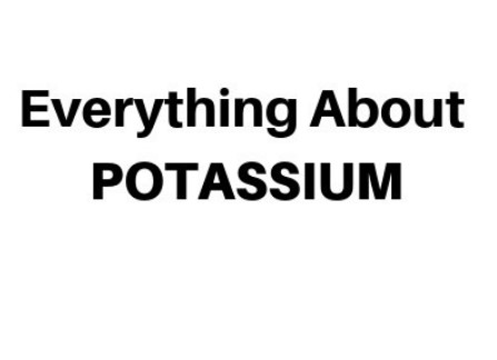 Everythign You Need To Know About Potassium
