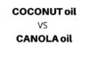 Swap Canola Oil With Coconut Oil